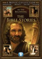 In the beginning, the Bible stories : Abraham, Jacob, Joseph, Moses.