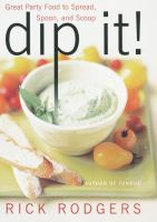 Dip it : great party food to spread, spoon, and scoop