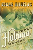 Cover of the book A simple Habana melody (from when the world was good) : a novel