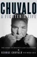 Chuvalo : a fighter's life : the story of boxing's last gladiator