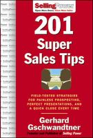 201 Super Sales Tips:  Field-tested Strategies for Painless Prospecting, Perfect Presentations, and A Quick Close Very Time