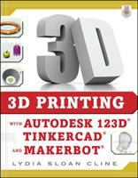 3D printing with Autodesk 123D®, Tinkercad®, and Makerbot®