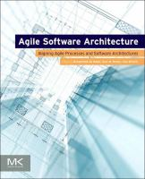 Agile software architecture : aligning agile processes and software architectures