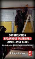 Construction hazardous materials compliance guide [electronic resource] : asbestos detection, abatement, and inspection procedures