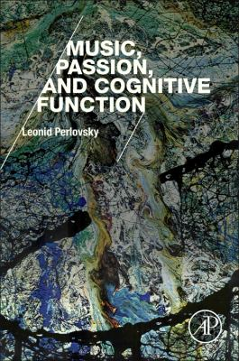 Book cover for Music, passion, and cognitive function [electronic resource] / Leonid Perlovsky, Northeastern University, Boston, MA, United States