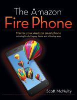 The Amazon Fire phone : master your Amazon smartphone including Firefly, Mayday, Prime, and all the top apps