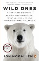 Wild ones : a sometimes dismaying, weirdly reassuring story about looking at people looking at animals in America