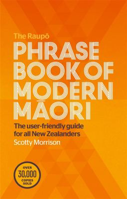 The Raupo phrasebook of modern Maori : the user-friendly guide for all New Zealanders