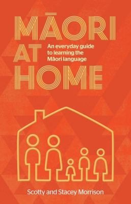 Maori at home : an everyday guide to learning the Maori language
