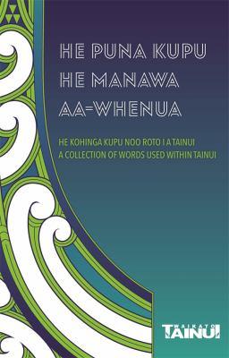 He puna kupu, he manawa aa-whenua : he kohinga kupu noo roto i a Tainui = a collection of words used within Tainui