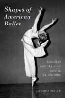 Shapes of American ballet : teachers and training before Balanchine cover
