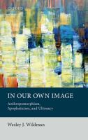 In our own image : anthropomorphism, apophaticism, and ultimacy /