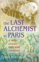 The last alchemist in Paris : & other curious tales from chemistry