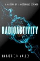 Radioactivity [electronic resource] : a history of a mysterious science