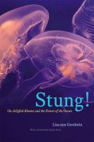 Stung! [electronic resource] : on jellyfish blooms and the future of the ocean