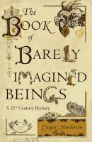 The book of barely imagined beings [electronic resource] : a 21st century bestiary
