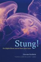 Stung! : on jellyfish blooms and the future of the ocean