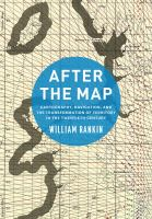 After the map : cartography, navigation, and the transformation of territory in the twentieth century /