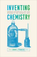 Inventing chemistry [electronic resource] : Herman Boerhaave and the reform of the chemical arts