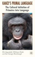 Kanzi's primal language [electronic resource] : the cultural initiation of primates into language