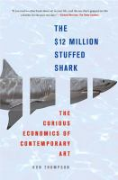 The $12 million stuffed shark : the curious economics of contemporary art cover