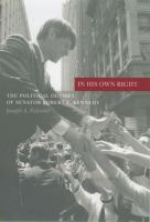 In his own right [electronic resource] : the political odyssey of Senator Robert F. Kennedy