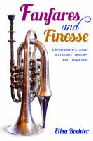 Fanfares and finesse : a performer's guide to trumpet history and literature