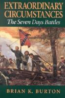 Extraordinary circumstances [electronic resource] : the Seven Days Battles