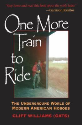 Book cover for One more train to ride [electronic resource] : the underground world of modern American hoboes / Cliff Williams (Oats)