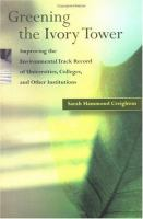 Greening the ivory tower [electronic resource] : improving the environmental track record of universities, colleges and other institutions