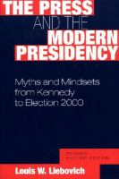 The press and the modern presidency [electronic resource] : myths and mindsets from Kennedy to Election 2000