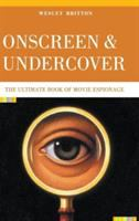 Onscreen and undercover : the ultimate book of movie espionage