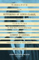 Narrative of the Sufferings of Lewis Clarke, During A Captivity of More Than Twenty-five Years, Among the Algerines of Kentucky, One of the So Called Christian States of North America