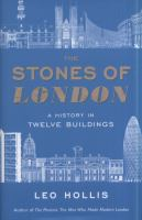 The stones of London :a history in twelve buildings /Leo Hollis.