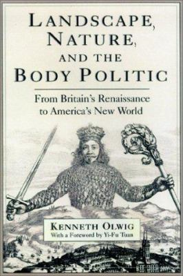Book cover for Landscape, nature, and the body politic [electronic resource] : from Britain's renaissance to America's new world / Kenneth Robert Olwig &#59; with a foreword by Yi-Fu Tuan