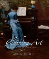Clothing art : the visual culture of fashion, 1600-1914 cover