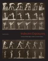 Indecent exposures : Eadweard Muybridge's Animal locomotion nudes