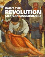 Paint the Revolution : Mexican Modernism, 1910-1950 cover