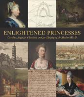 Enlightened princesses : Caroline, Augusta, Charlotte, and the shaping of the modern world cover