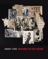 Danny Lyon : message to the future cover