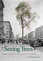 Seeing trees : a history of street trees in New York city and Berlin /