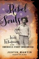 Rebel souls : Walt Whitman and America's first bohemians