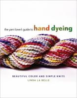 The Yarn Lover's Guide to Hand Dyeing