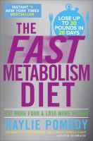 The fast metabolism diet : eat more food and lose more weight / Haylie Pomroy, celebrity nutritionist, wellness consultant ; with Eve Adamson.