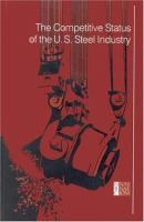 The Competitive status of the U.S. steel industry [electronic resource] : a study of the influences of technology in determining international industrial competitive advantage