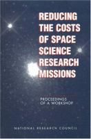 Reducing the costs of space science research missions [electronic resource] : proceedings of a workshop