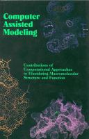 Computer-assisted modeling [electronic resource] : contributions of computational approaches to elucidating macromolecular structure and function