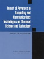 Impact of advances in computing and communications technologies on chemical science and technology [electronic resource] : report of a workshop