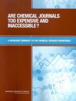 Are chemical journals too expensive and inaccessible? [electronic resource] : a workshop summary to the Chemical Sciences Roundtable