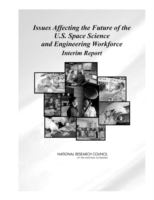 Issues affecting the future of the U.S. space science and engineering workforce [electronic resource] : interim report